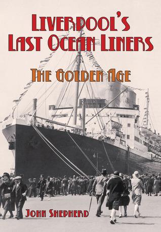 Liverpools Last Ocean Liners: The Golden Age  by  John Shepherd