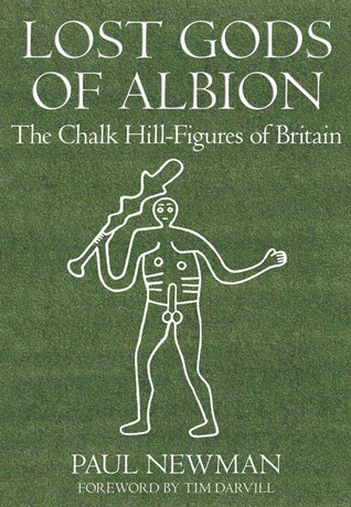 Lost Gods of Albion: The Chalk Hill Figures of Britain Paul Newman