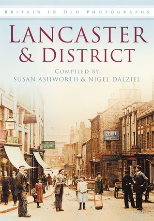 Lancaster & District in Old Photographs  by  Susan Ashworth