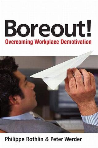 Boreout!: Overcoming Workplace Demotivation  by  Philippe Rothlin