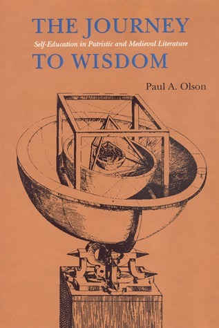 The Journey to Wisdom: Self-Education in Patristic and Medieval Literature  by  Paul A. Olson