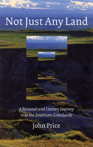 Not Just Any Land: A Personal and Literary Journey into the American Grasslands John Price