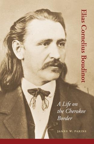 Elias Cornelius Boudinot: A Life on the Cherokee Border James W. Parins