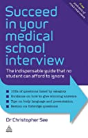 Succeed in Your Medical School Interview: Stand Out from the Crowd and Get Into Your Chosen Medical School  by  Christopher See
