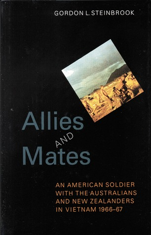 Allies and Mates: An American Soldier with the Australians and New Zealanders in Vietnam, 1966-67 Gordon L. Steinbrook