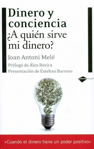 Dinero y conciencia: A quien sirve mi dinero?  by  Joan Antoni Melé