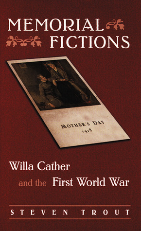 Memorial Fictions: Willa Cather and the First World War  by  Steven Kirk Trout