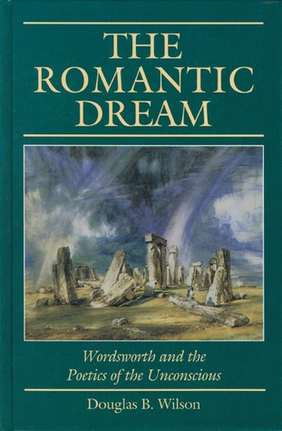 The Romantic Dream: Wordsworth and the Poetics of the Unconscious Douglas B. Wilson