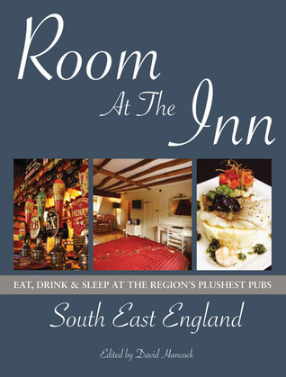 Room at the Inn: South East England: Eat, Drink & Sleep at the Regions Plushest Pubs David Hancock