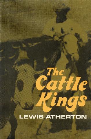 The Cattle Kings Lewis Eldon Atherton