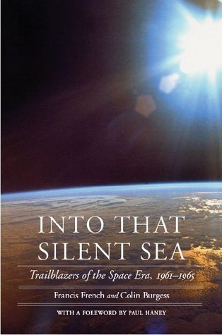 Into That Silent Sea: Trailblazers of the Space Era, 1961-1965  by  Francis French