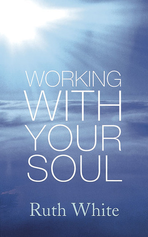 Working with Your Soul Ruth  White