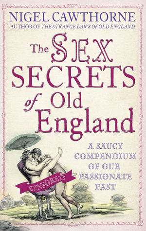 The Sex Secrets of Old England: A Saucy Compendium of Our Passionate Past  by  Nigel Cawthorne
