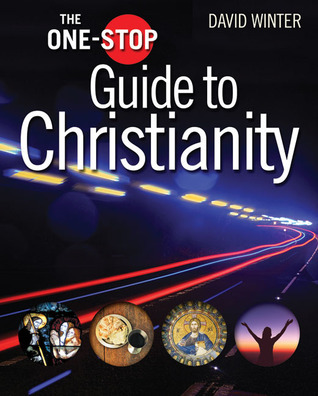 The One-Stop Guide to Christianity  by  David Winter