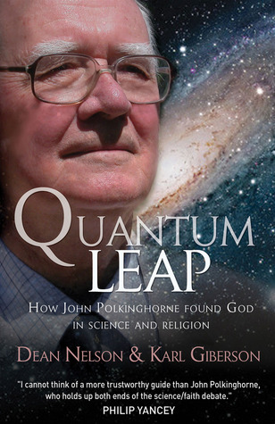 Quantum Leap: How John Polkinghorne Found God in Science and Religion Dean Nelson