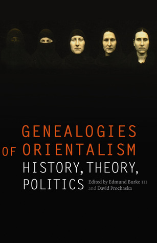 Genealogies of Orientalism: History, Theory, Politics Edmund Burke III