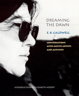 Dreaming the Dawn: Conversations with Native Artists and Activists E.K. Caldwell