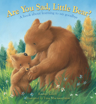 Are You Sad, Little Bear?: A Book About Learning to Say Goodbye  by  Rachel Rivett