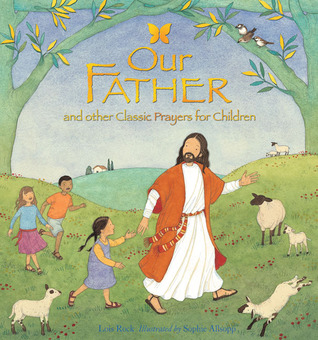 Our Father: And Other Classic Prayers For Children  by  Lois Rock