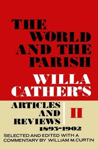 The World and the Parish, Volume 2: Willa Cathers Articles and Reviews, 1893-1902  by  Willa Cather