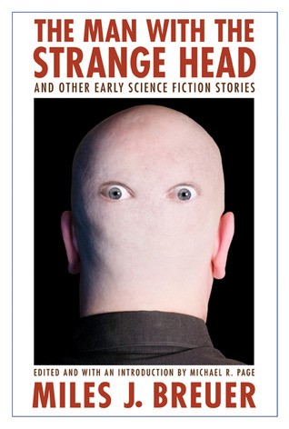 Man with the Strange Head and Other Early Science Fiction Stories, The. Bison Frontiers of Imagination. Miles John Breuer