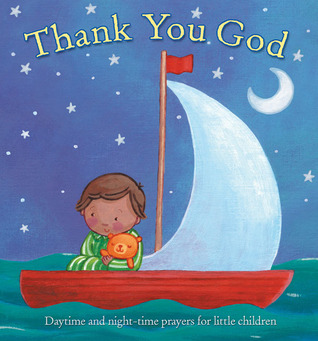 Thank You God: Daytime and Night-time Prayers for Little Children  by  Sophie Piper