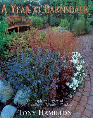 A Year at Barnsdale: The Inspiring Legacy of Geoff Hamiltons Beautiful Garden Tony Hamilton