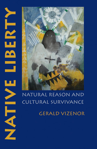 Native Liberty: Natural Reason and Cultural Survivance  by  Gerald Vizenor