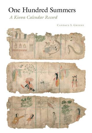 One Hundred Summers: A Kiowa Calendar Record Candace S. Greene