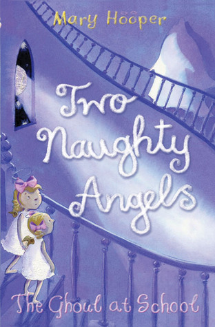 The Ghoul at School (Two Naughty Angels, #2) Mary Hooper