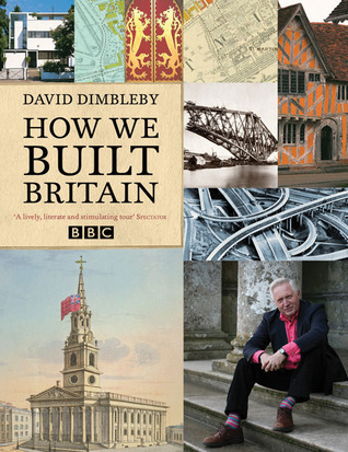 How We Built Britain  by  David Dimbleby