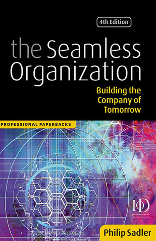 The Seamless Organization: Building the Company of Tomorrow  by  Philip Sadler