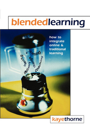 Blended Learning: How to Integrate Online and Traditional Learning  by  Kaye Thorne