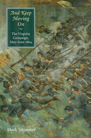 And Keep Moving On: The Virginia Campaign, May-June 1864  by  Mark Grimsley