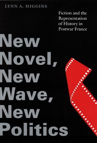 New Novel, New Wave, New Politics: Fiction and the Representation of History in Postwar France  by  Aidan Higgins