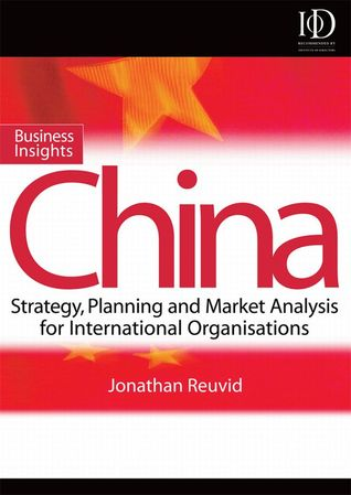 Business Insights: China: Practical Advice on Entry Strategy and Engagement  by  Jonathan Reuvid