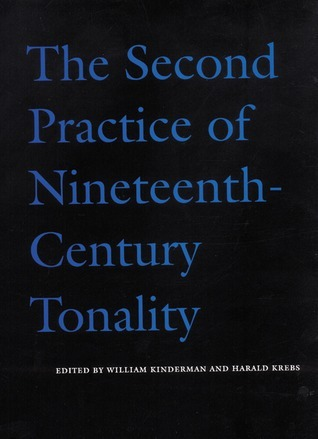 The Second Practice of Nineteenth-Century Tonality William Kinderman