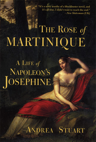 The Rose of Martinique: A Life of Napoleons Josephine  by  Andrea Stuart