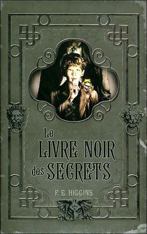 Le Livre Noir Des Secrets  by  F.E. Higgins