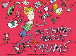The Thing About Mums  by  Olivia Warburton