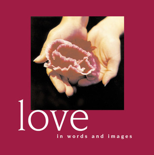 Love: In Words and Images  by  Lion Hudson UK
