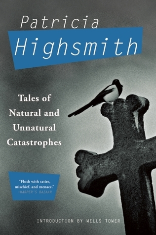 Tales of Natural and Unnatural Catastrophes Patricia Highsmith