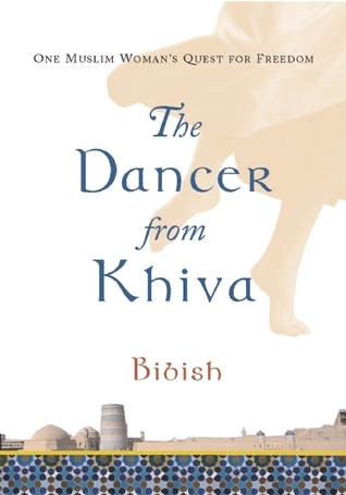 The Dancer from Khiva: One Muslim Womans Quest for Freedom  by  Bibish