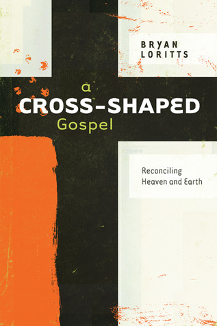A Cross-Shaped Gospel: Reconciling Heaven and Earth  by  Bryan Loritts