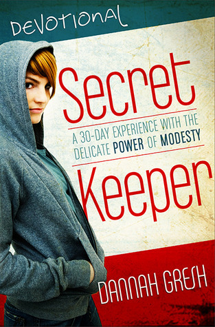 Secret Keeper Devotional: A 30-Day Experience with the Delicate Power of Modesty  by  Dannah Gresh
