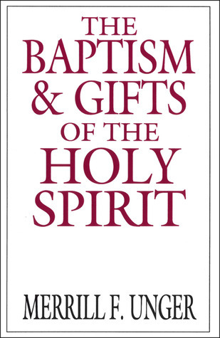 The Baptism and Gifts of the Holy Spirit Merrill F. Unger