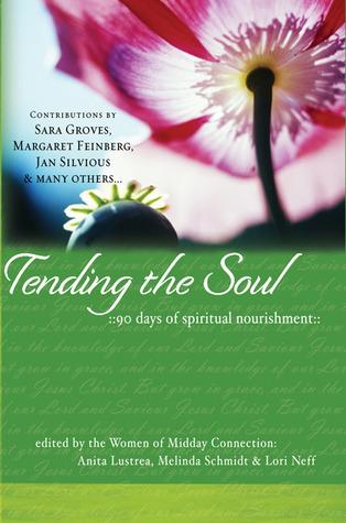 Tending the Soul: 90 Days of Spiritual Nourishment  by  Anita Lustrea
