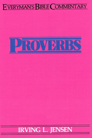 Proverbs- Everymans Bible Commentary  by  Irving L. Jensen