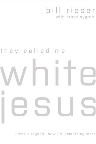 They Called Me White Jesus: I was a Legend...Now Im Something More  by  Bill Rieser