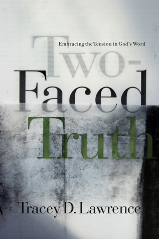 Two-Faced Truth: Embracing the Tension in Gods Word Tracey D. Lawrence